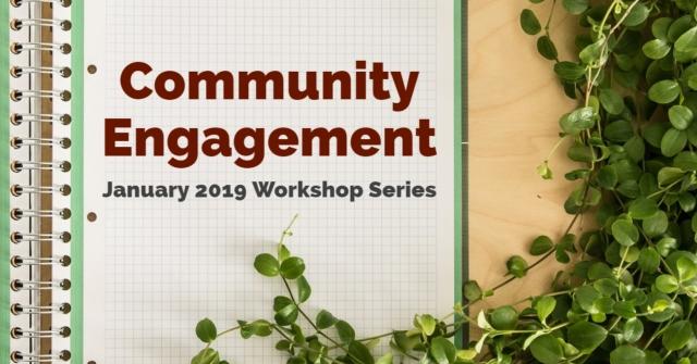 Community Engagement - January 2019 Workshop Series