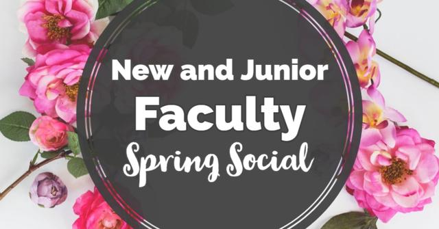 white text over background of flowers that says new and junior faculty spring social