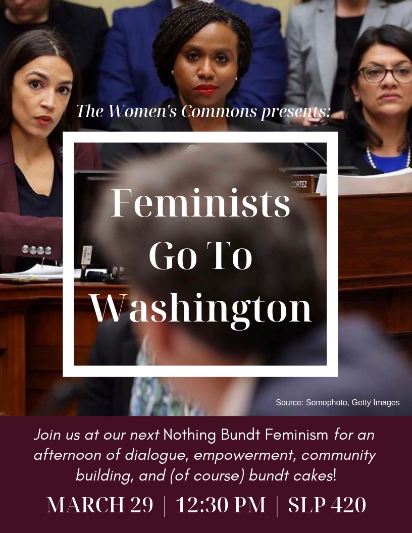 Feminists Go To Washington: Join us for an afternoon of dialogue and community building. Mar 29 at 12:30pm, SLP 420