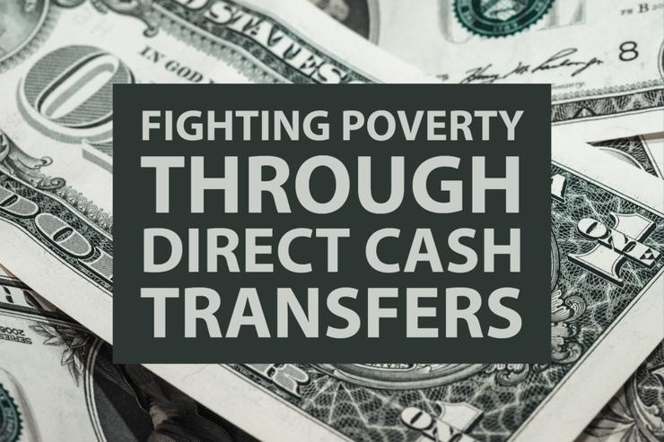 Fighting Poverty through Direct Cash Transfers