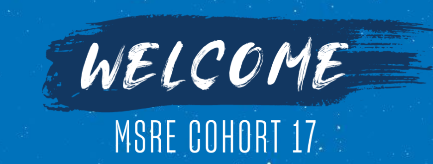 Image says welcome MSRE Cohort 17