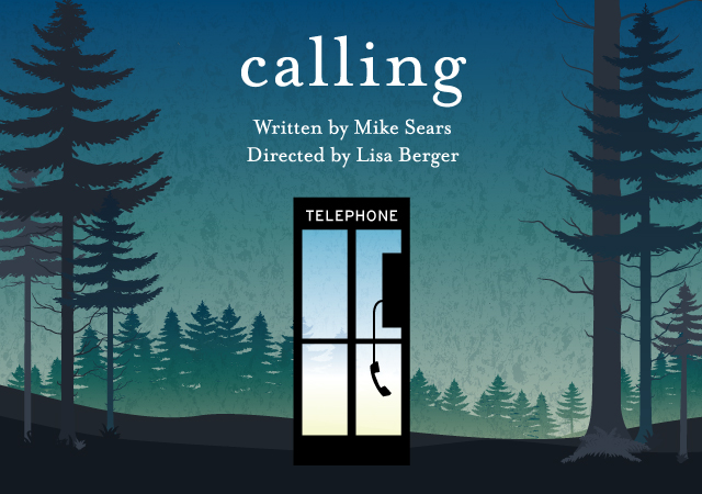 "The word ""calling"" with a forest landscape background as well as the playwright and director information.  There is also a phone booth in the middle of the forest."