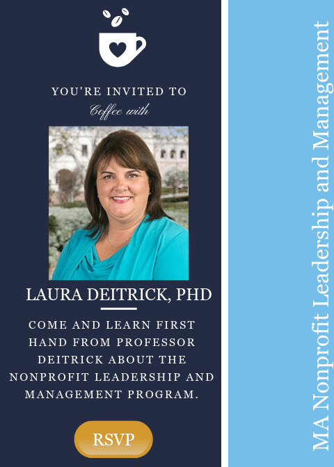 Join Laura Deitrick, PhD for coffee and questions. Come and learn first hand from Professor Deitrick about the Nonprofit Leadership and Management program.