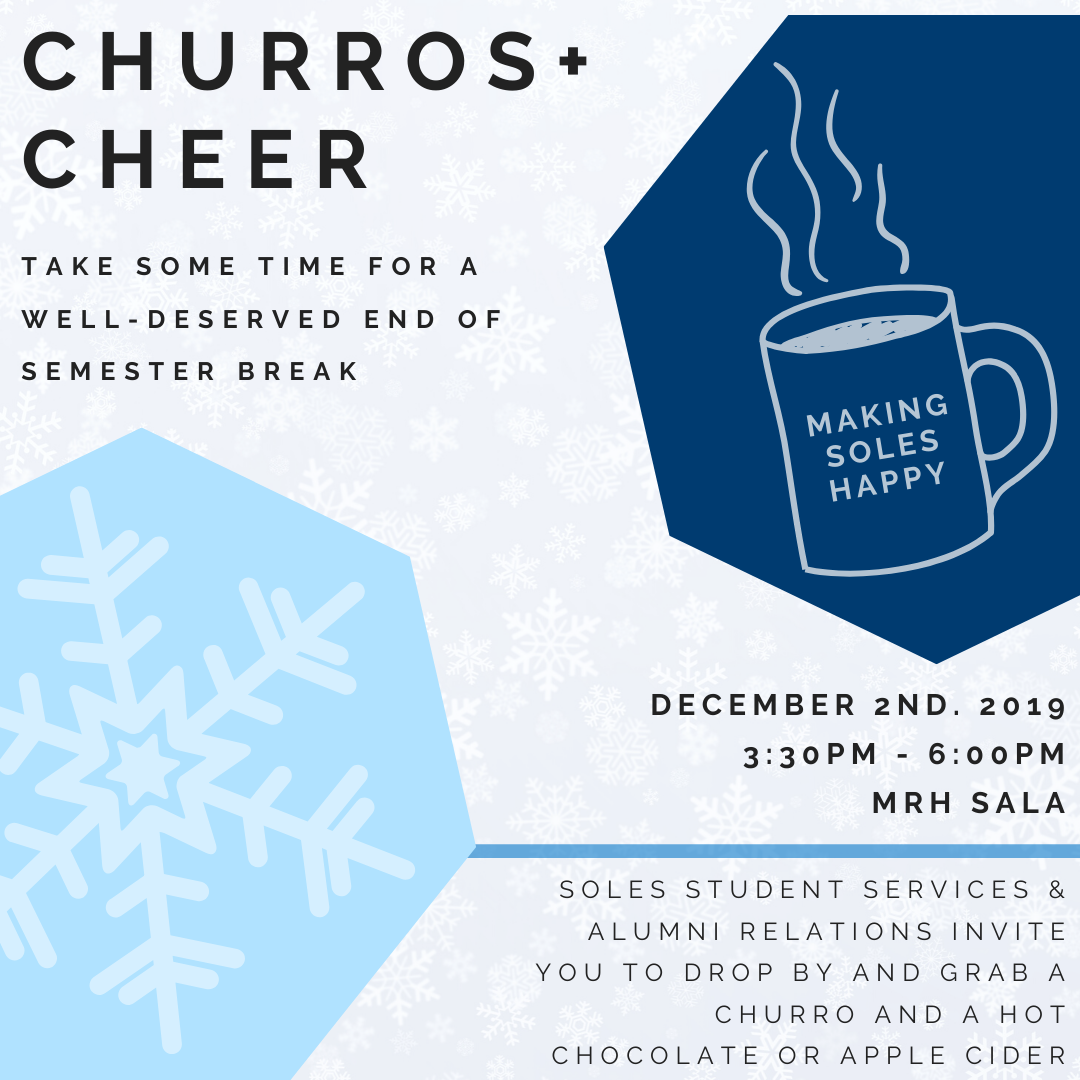 Drop by the MRH Sala on December 2nd any time between 3:30pm - 6:00pm for churros and a warm hot chocolate or apple cider, courtesy of SOLES