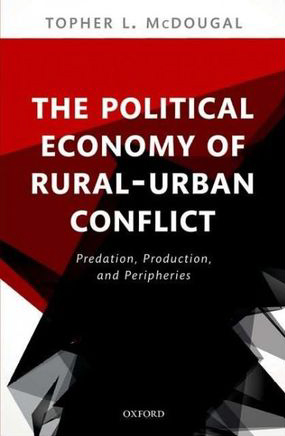 The Political Economy of Rural-Urban Conflict by Topher L. McDougal