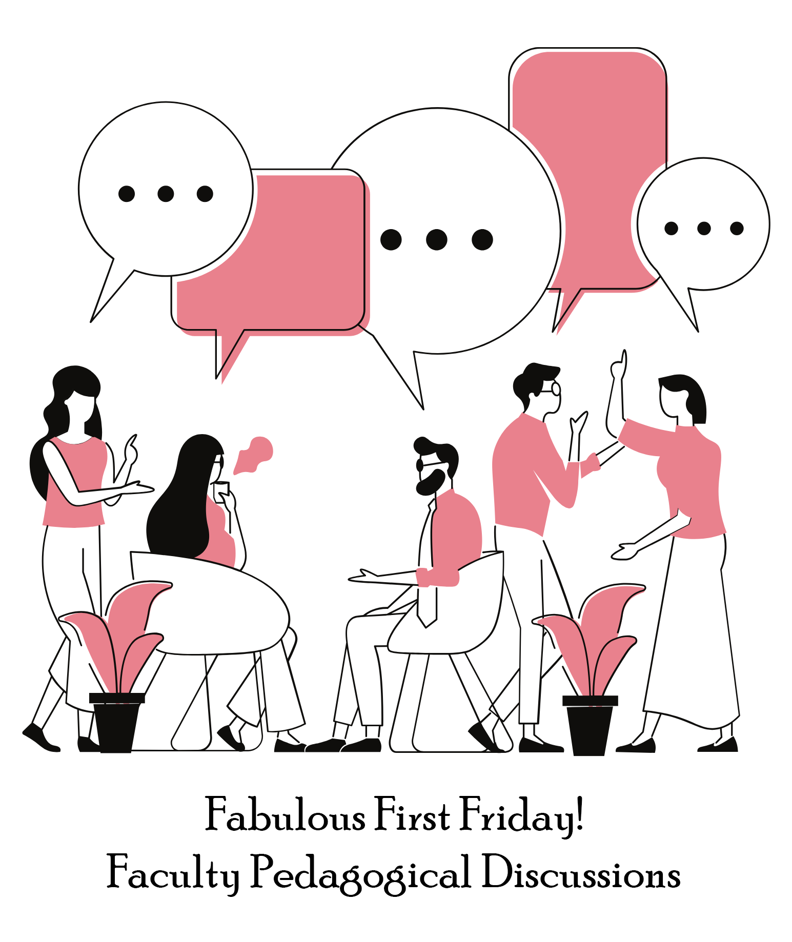 """Drawing of 5 people having a discussion with text that reads """"fabulous first friday! faculty pedagogical discussions"""""""