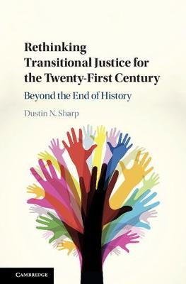 Rethinking Transitional Justice for the Twenty-First Century Beyond the End of History Dustin N. Sharp