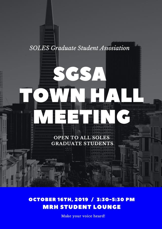 Join SOLES' Graduate Student Association (SGSA) on October 16th, 2019 in the Student Lounge for our first townhall meeting of the year!