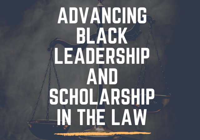 Advancing Black Leadership and Scholarship in the Law