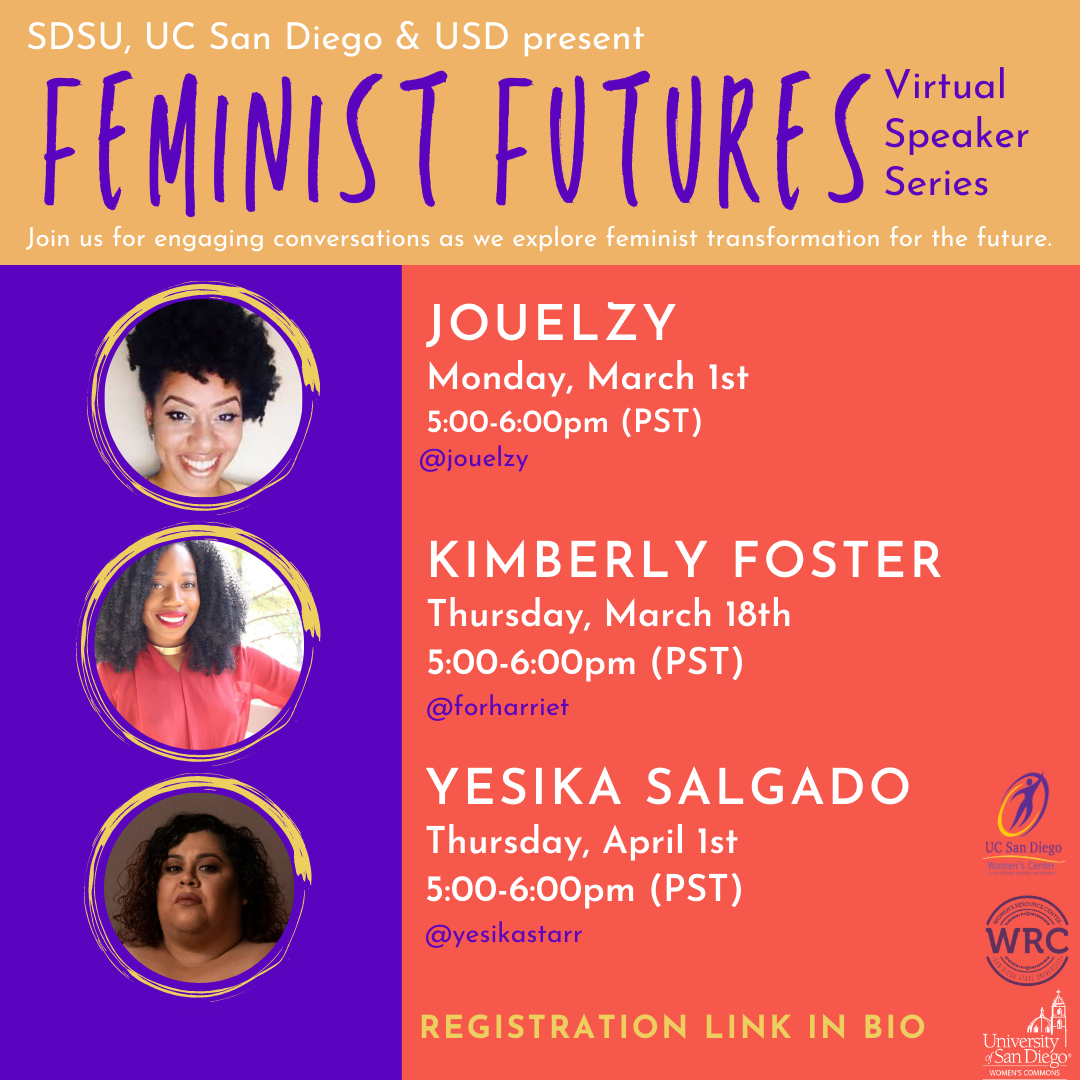 Feminist Futures Virtual Speaker Series, Join us for engaging conversations as we explore feminist transformation for the future. Jouelzy, Monday, March 1, 5-6pm PST; Kimberly Foster, Thursday, March
