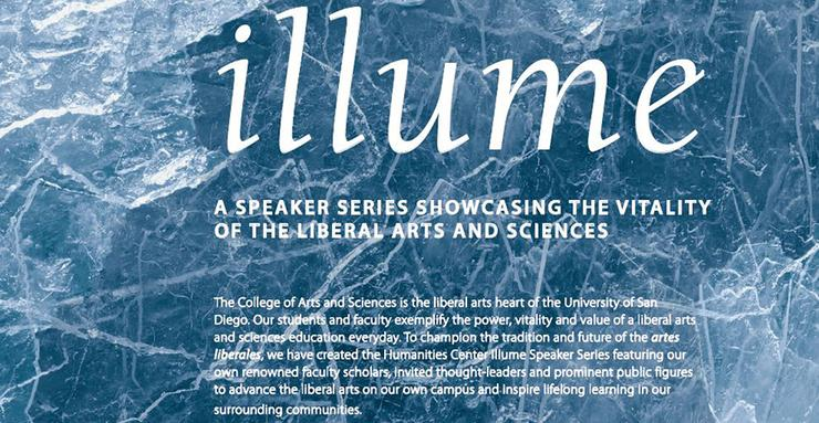 Among several fall semester events hosted by and taking place in USD's Humanities Center and around campus is the Illume Speakers Series. Check out authors and faculty who will discuss various topics.