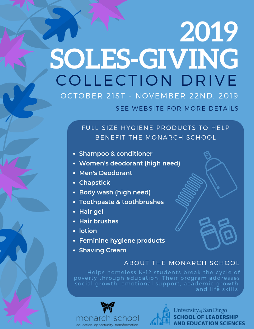 SOLES-Giving is having its third annual drive from October 21st through November 22nd.  We are collecting full-size hygiene products for homeless K-12 students in collaboration with Monarch School.