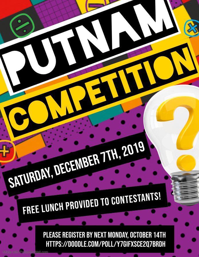 Putnam Competition: December 7, 2019. Free Lunch Provided. Registration at https://doodle.com/poll/y7gifxsce2q7brdh
