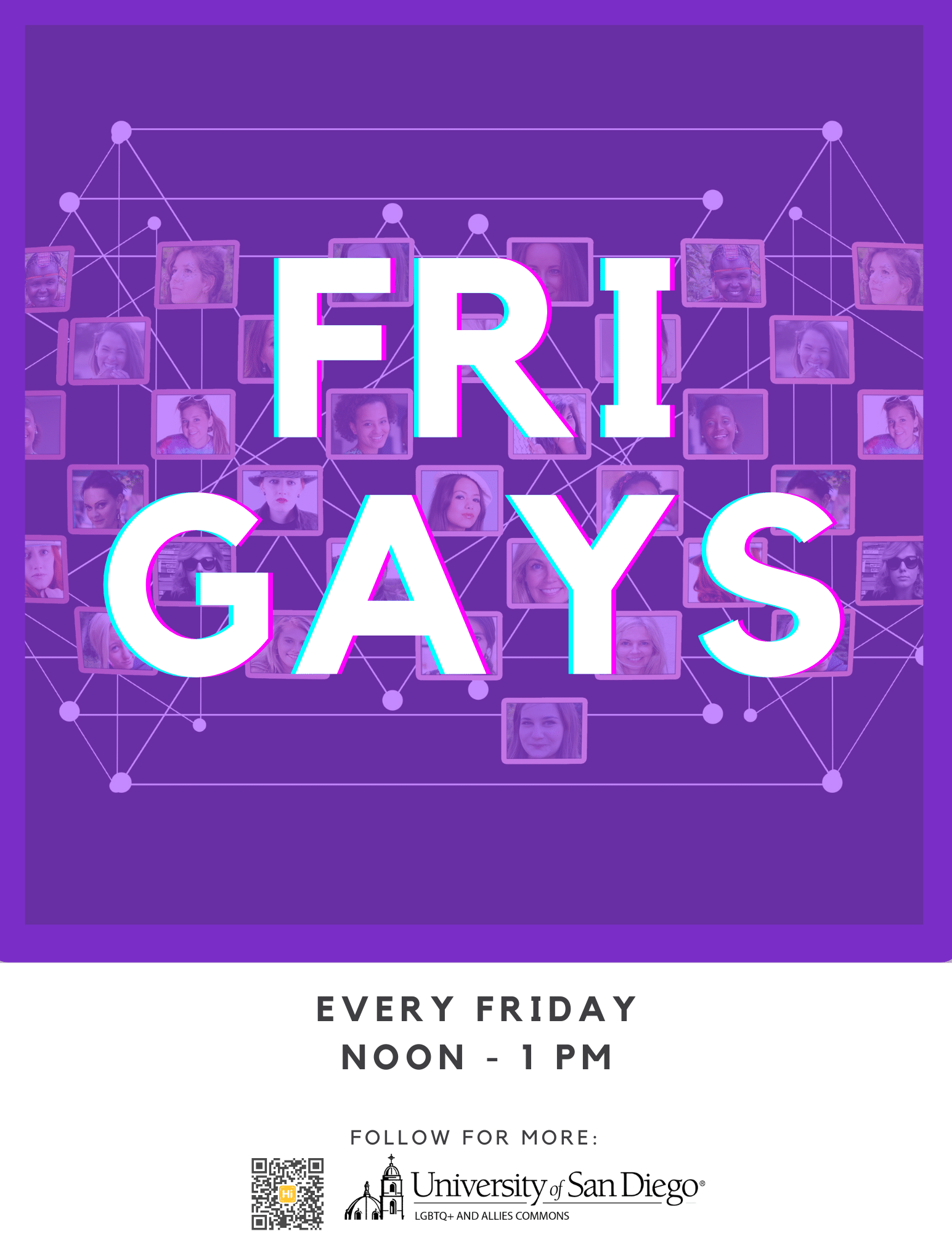 "Purple box that reads: ""FriGAYS."" Below it says every Friday noon to 1pm. Follow for more with a QR code."