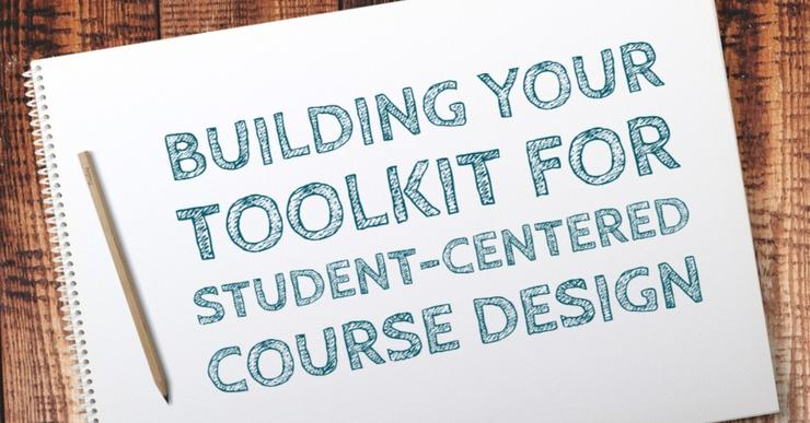 Building Your Toolkit for Student-Centered Course Design